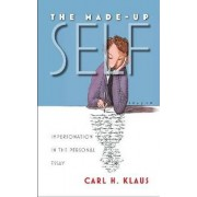 The Made-Up Self by Carl H. Klaus