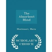 The Absorbent Mind - Scholar's Choice Edition by Maria Montessori