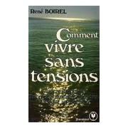 Comment vivre sans tensions - René Boirel - Livre