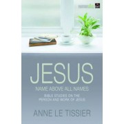 Jesus Name Above All Names by Anne le Tissier