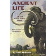 Ancient Life of the Great Lakes Basin by J. Alan Holman