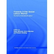 Toward a Fair Global Labour Market by Errol P. Mendes