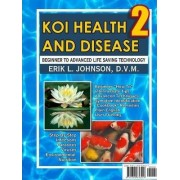Koi Health & Disease: Everything You Need to Know 2nd Edition by Erik Johnson