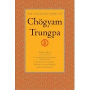 The Collected Works of Chogyam Trungpa: Cutting Through Spiritual Materialism, the Myth of Freedom, the Heart of the Buddha and Selected Writings v. 3 by Chogyam Trungpa
