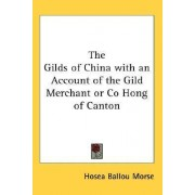 The Gilds of China with an Account of the Gild Merchant or Co Hong of Canton by Hosea Ballou Morse