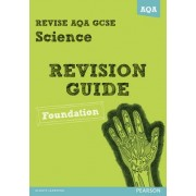 REVISE AQA: GCSE Science A Revision Guide Foundation by Susan Kearsey