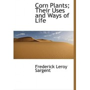 Corn Plants; Their Uses and Ways of Life by Frederick Leroy Sargent