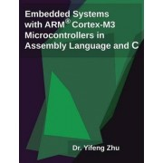 Embedded Systems with Arm Cortex-M3 Microcontrollers in Assembly Language and C by Yifeng Zhu