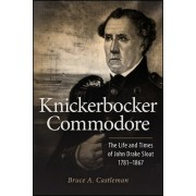 Knickerbocker Commodore: The Life and Times of John Drake Sloat, 1781-1867