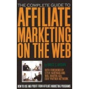Complete Guide to Affiliate Marketing on the Web by Bruce C. Brown