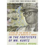 In the Footsteps of Mr. Kurtz by Michela Wrong
