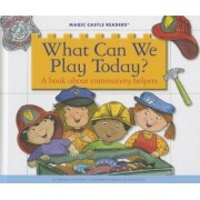 What Can We Play Today? by Jane Belk Moncure