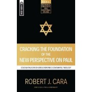 Cracking the Foundation of the New Perspective on Paul by Robert J. Cara