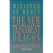 The New Testament Deacon Study Guide by Alexander Strauch