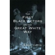 The First Black Actors on the Great White Way by Susan Curtis