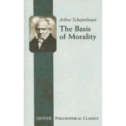 The Basis of Morality by Arthur Schopenhauer