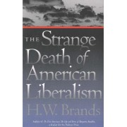 The Strange Death of American Liberalism by H. W. Brands