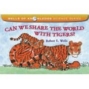 Can We Share the World with Tigers? by Robert E Wells