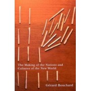 The Making of the Nations and Cultures of the New World by Gerard Bouchard