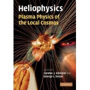 Heliophysics: Plasma Physics of the Local Cosmos by Carolus J. Schrijver