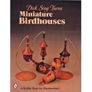 Dick Sing Turns Miniature Birdhouses by Dick Sing