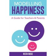 Modelling Happiness: A Guide for Teachers and Parents