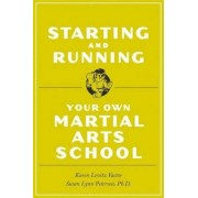 Starting and Running Your Own Martial Arts School by Susan L. Peterson