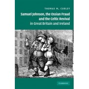 Samuel Johnson, the Ossian Fraud, and the Celtic Revival in Great Britain and Ireland by Thomas M. Curley