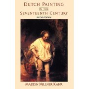 Dutch Painting in the Seventeenth Century by Madlyn Millner Kahr