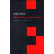 Kaddish por el hijo no nacido / Kaddish for the unborn child by Imre Kertesz