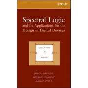 Spectral Logic and Its Applications for the Design of Digital Devices by Mark G. Karpovsky