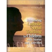 Introducing Catholic Social Teaching to Children with Stories and Activities by Anne E Neuberger
