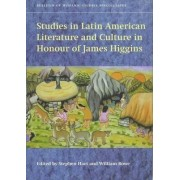 Studies in Latin American Literature and Culture in Honour of James Higgins by Stephen Hart