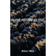 Policing Post-Conflict Cities by Alice Hills
