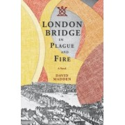 London Bridge in Plague and Fire by David Madden