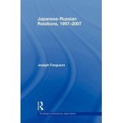 Japanese-Russian Relations, 1907-2007 by Joseph Ferguson