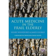 Acute Medicine in the Frail Elderly by Henry Woodford