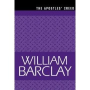 The Apostles' Creed by William Barclay