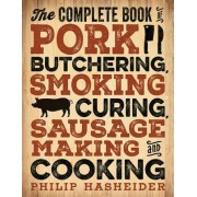 The Complete Book of Pork Butchering, Smoking, Curing, Sausage Making, and Cooking by Philip Hasheider