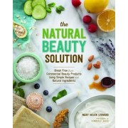 Natural Beauty Solution: Break Free From Commercial Beauty Products Using Simple Recipes and Natural Ingredients by Helen Mary Leonard