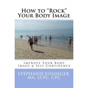 """How to """"Rock"""" Your Body Image: Improve Your Body Image & Self Confidence"""