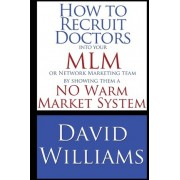 How to Recruit Doctors Into Your MLM or Network Marketing Team by Dr David Williams