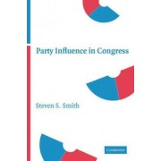 Party Influence in Congress by Steven S. Smith