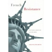 French Resistance: the French-American Culture Wars by Jean-Philippe Mathy