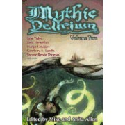 Mythic Delirium: Volume Two: An International Anthology of Prose and Verse