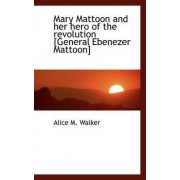 Mary Mattoon and Her Hero of the Revolution by Alice Morehouse Walker