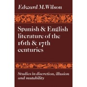 Spanish and English Literature of the 16th and 17th Centuries by Edward M. Wilson