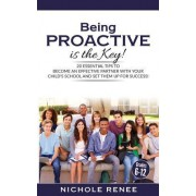 Being Proactive Is the Key!: 20 Essential Tips to Become an Effective Partner with Your Child's School and Set Them Up for Success
