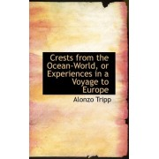 Crests from the Ocean-World, or Experiences in a Voyage to Europe by Alonzo Tripp