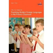 100+ Fun Ideas for Practising Modern Foreign Languages in the Primary Classroom by Sue Cave